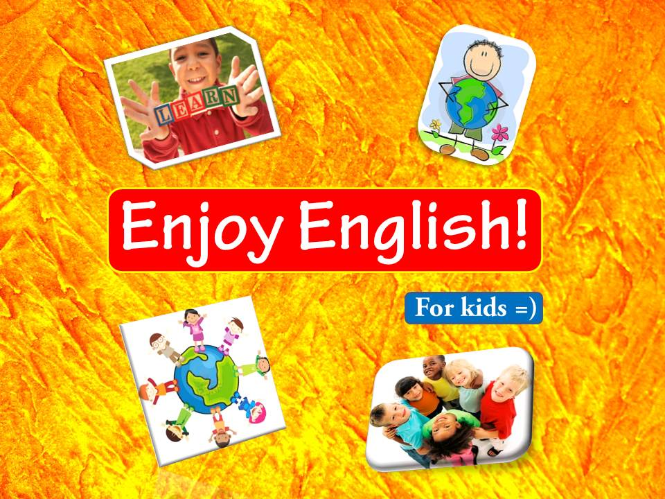 Enjoy English! For kids =)